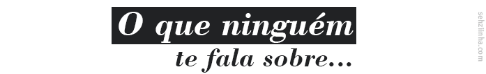 O-QUE-NINGUEM-TE-FALA-SOBRE